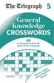 The Telegraph General Knowledge Crosswords 5 by THE TELEGRAPH MEDIA GROUP