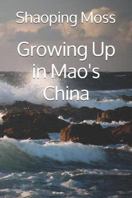 Growing Up in Mao's China by Shaoping Moss