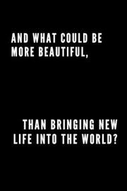 And what could be more beautiful, than bringing new life into the world? by Barbara Notebook