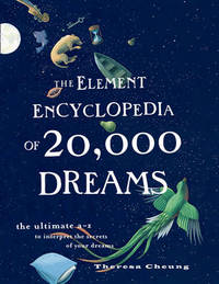 The Element Encyclopedia of 20,000 Dreams: The Ultimate A-Z to Interpret the Secrets of Your Dreams by Theresa Cheung image