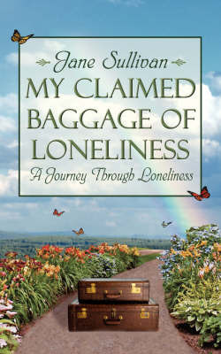 My Claimed Baggage Of Loneliness by Jane Sullivan