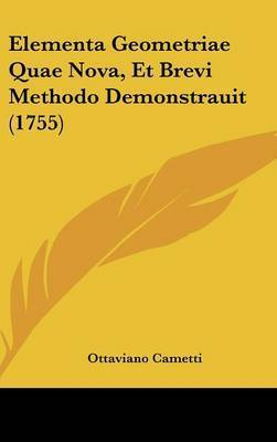 Elementa Geometriae Quae Nova, Et Brevi Methodo Demonstrauit (1755) by Ottaviano Cametti