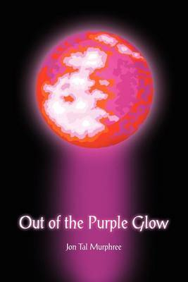 Out of the Purple Glow by Jon Tal Murphree