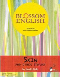 Blossom English: Skin and Other Stories by Roald Dahl: An English Language Study Book for High Level Students by John Stephen Knodell