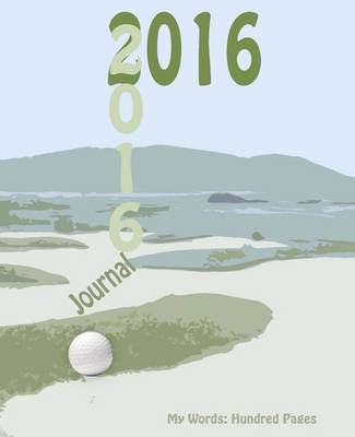 2016 Golf Journal: My Words: Hundred Page Journal by V J Schultz