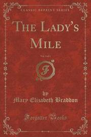 The Lady's Mile, Vol. 3 of 3 (Classic Reprint) by Mary , Elizabeth Braddon