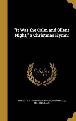 It Was the Calm and Silent Night, a Christmas Hymn; by Alfred 1811-1887 Domett