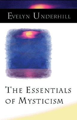 The Essentials of Mysticism and Other Essays by Evelyn Underhill image