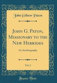 John G. Paton, Missionary to the New Hebrides, Vol. 2 by John Gibson Paton image