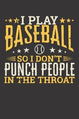 I Play Baseball So I Don't Punch People I The Throat by Darren Sport