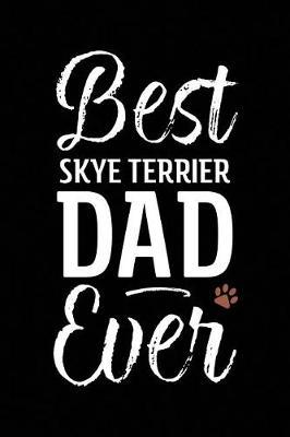 Best Skye Terrier Dad Ever by Arya Wolfe