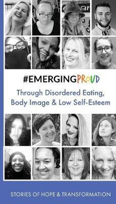 #EMERGINGPROUD through Disordered Eating, Body Image and Low Self-Esteem by #emergingproud Press