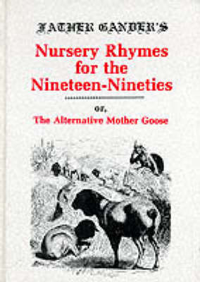 Father Gander's Nursery Rhymes for the Nineteen Nineties or The Alternative Mother Goose by Per Gander image