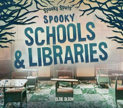 Spooky Schools & Libraries by Elsie Olson