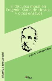 El Discurso Moral En Eugenio Maria De Hostos Y Otros Ensayos by Roberto Gutierrez Laboy image