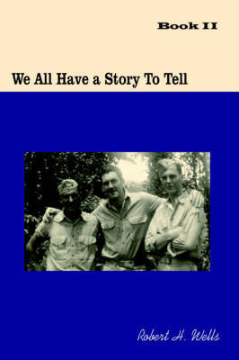We All Have a Story to Tell: Book II by Robert H. Wells image
