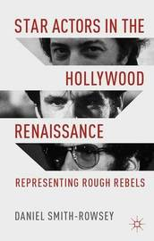 Star Actors in the Hollywood Renaissance by Daniel Smith-Rowsey