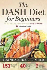 The DASH Diet for Beginners by John Chatham