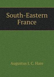 South-Eastern France by Augustus J.C. Hare