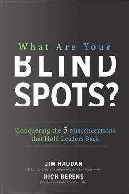 What Are Your Blind Spots?: Conquering the 5 Misconceptions that Hold Leaders Back by Jim Haudan image