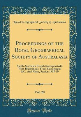 Proceedings of the Royal Geographical Society of Australasia, Vol. 20 by Royal Geographical Society Australasia