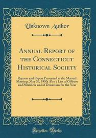 Annual Report of the Connecticut Historical Society by Unknown Author