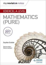 My Revision Notes: Edexcel A Level Maths (Pure) by Sophie Goldie