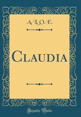 Claudia (Classic Reprint) by A.L.O.E.