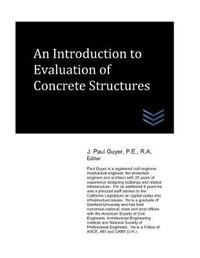 An Introduction to Evaluation of Concrete Structures by J Paul Guyer