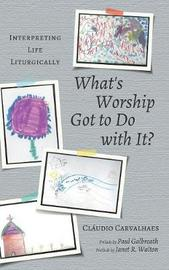 What's Worship Got to Do with It? by Claudio Carvalhaes