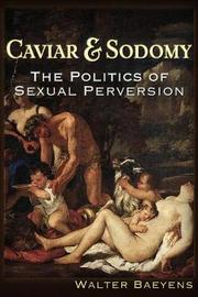 Caviar and Sodomy by Walter J Baeyens