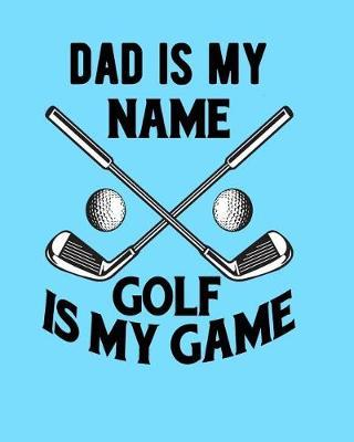 Dad Is My Name Golf Is My Game by Sentimental Gift Co