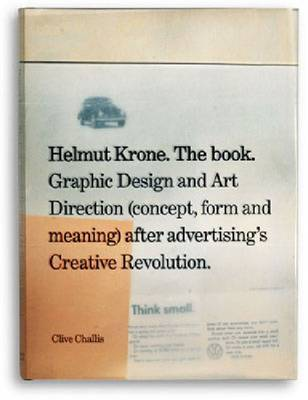 Helmut Krone. The Book: Graphic Design and Art Direction (Concept, Form and Meaning) After Advertising's Creative Revolution by Clive Challis image