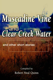 Muscadine Vine and Clear Creek Water: And Other Short Stories by Robert N Quinn image