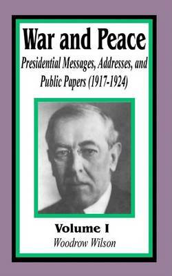 War and Peace: Presidential Messages, Addresses, and Public Papers 1917-1924 by Woodrow Wilson image