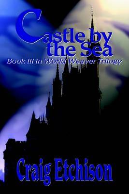 Castle by the Sea: Book III in World Weaver Trilogy by Craig Etchison image