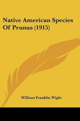 Native American Species of Prunus (1915) by William Franklin Wight