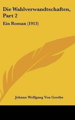 Die Wahlverwandtschaften, Part 2: Ein Roman (1913) by Johann Wolfgang von Goethe