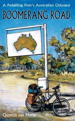 Boomerang Road: A Pedalling Pom's Australian Odyssey by Quentin van Marle
