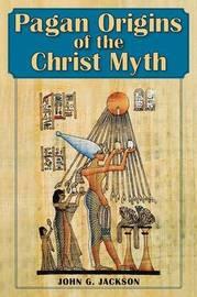 Pagan Origins of the Christ Myth by John G. Jackson