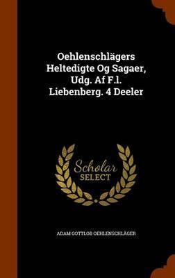 Oehlenschlagers Heltedigte Og Sagaer, Udg. AF F.L. Liebenberg. 4 Deeler by Adam Gottlob Oehlenschlager image
