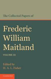 The Collected Papers of Frederic William Maitland: Volume 3 by Frederic William Maitland