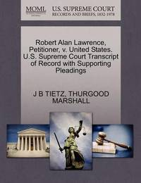 Robert Alan Lawrence, Petitioner, V. United States. U.S. Supreme Court Transcript of Record with Supporting Pleadings by J B Tietz
