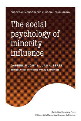 The Social Psychology of Minority Influence by Gabriel Mugny