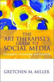 The Art Therapist's Guide to Social Media by Gretchen M. Miller