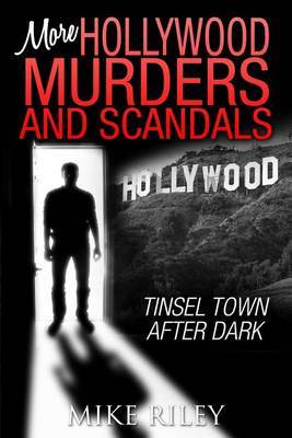 More Hollywood Murders and Scandals by Mike Riley