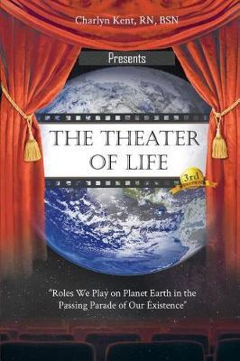 The Theater of Life by Charlyn Kent