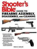 Shooter's Bible Guide to Firearms Assembly, Disassembly, and Cleaning by Robert A Sadowski