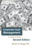 Corporate Cash Management by Steven M. Bragg