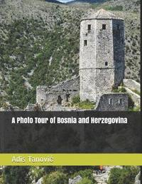 A Photo Tour of Bosnia and Herzegovina by Adis Tanovic